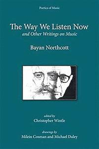 <I>The Way We Listen Now</I> and Other Writings on Music (inbunden)