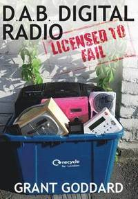 DAB Digital Radio: Licensed to Fail (häftad)