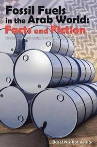 Fossil Fuels in the Arab World: Facts and Fiction (häftad)