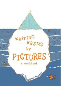 Writing essays by pictures : a workbook / Alke Groppel-Wegener