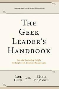The Geek Leader's Handbook: Essential Leadership Insight for People with Technical Backgrounds (häftad)
