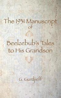 The 1931 Manuscript of Beelzebub's Tales to His Grandson (häftad)