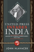 United Press Invades India: Memoirs of a Foreign Correspondent, 1944-1952