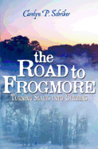 The Road to Frogmore: Turning Slaves into Citizens (häftad)
