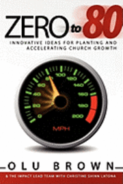 Zero to 80: Innovative Ideas for Planting and Accelerating Church Growth (häftad)