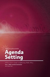 Agenda Setting: A Wise Giver's Guide to Influencing Public Policy (e-bok)