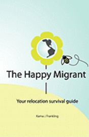 The Happy Migrant: Your Relocation Survival Guide (häftad)