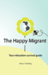 The Happy Migrant: Your Relocation Survival Guide