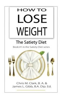 How to Lose Weight - The Satiety Diet (inbunden)