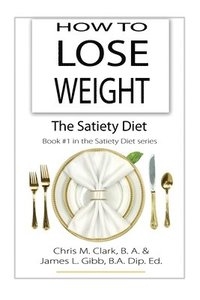How to Lose Weight - The Satiety Diet (häftad)