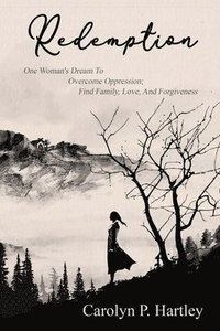 Redemption: One Woman's Dream to Overcome Oppression: Find Family, Love, and Forgiveness (häftad)