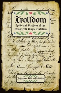 Trolldom : spells and methods of the norse folk magic tradition (häftad)