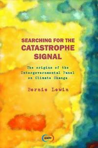 Searching for the Catastrophe Signal: The Origins of The Intergovernmental Panel on Climate Change (häftad)