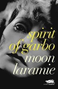 d8457c752c0 Spirit of Garbo - Moon Laramie - Häftad (9780993178672)   Bokus