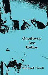 Goodbyes Are Hellos (häftad)