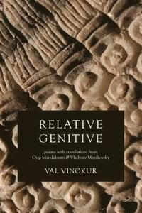 Relative Genitive: Poems with Translations from Osip Mandelstam and Vladimir Mayakovsky (häftad)