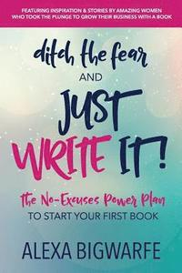 Ditch the Fear and Just Write It! (häftad)
