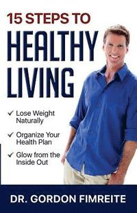 15 Steps to Healthy Living: Learn How to Naturally Lose Weight, Gain Energy and Live a Healthy Lifestyle (häftad)