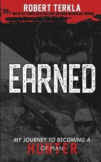 Earned: My Journey to becoming a Hunter of Man (häftad)