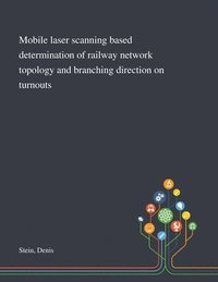 Mobile Laser Scanning Based Determination of Railway Network Topology and Branching Direction on Turnouts (häftad)