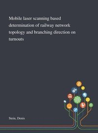 Mobile Laser Scanning Based Determination of Railway Network Topology and Branching Direction on Turnouts (inbunden)