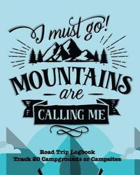 I Must Go Mountains Are Calling Me: Glamping, Car Camping or RV Travel Logbook Track 20 Campground or Campsite Reservations and Amenities Adventurers (häftad)