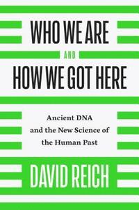 Who We Are and How We Got Here: Ancient DNA and the New Science of the Human Past (inbunden)