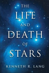 The Life and Death of Stars (inbunden)