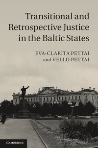 Transitional and Retrospective Justice in the Baltic States (inbunden)