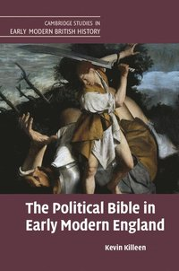 The Political Bible in Early Modern England (inbunden)