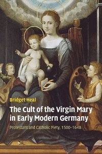 The Cult of the Virgin Mary in Early Modern Germany (häftad)
