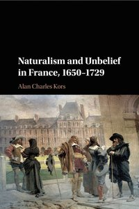 Naturalism and Unbelief in France, 1650-1729 (häftad)