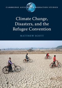 Climate Change, Disasters, and the Refugee Convention (häftad)