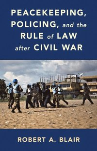 Peacekeeping, Policing, and the Rule of Law after Civil War (häftad)
