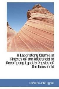 A Laboratory Course in Physics of the Household to Accompany Lynde's Physics of the Household (häftad)