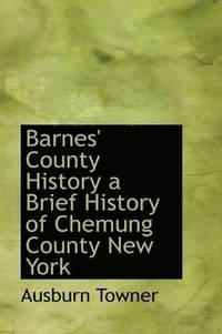 Barnes' County History a Brief History of Chemung County New York (inbunden)