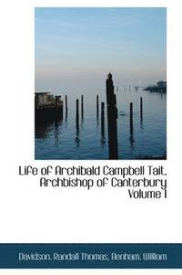 Life of Archibald Campbell Tait, Archbishop of Canterbury Volume I (inbunden)