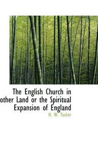 The English Church in Other Land or the Spiritual Expansion of England (häftad)