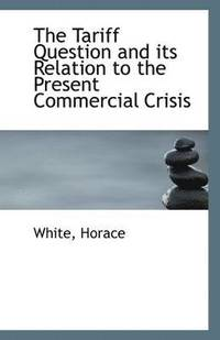 The Tariff Question and Its Relation to the Present Commercial Crisis (häftad)