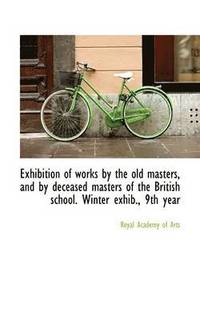 Exhibition of Works by the Old Masters, and by Deceased Masters of the British School. Winter Exhib. (häftad)