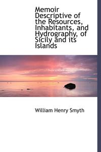 Memoir Descriptive Of The Resources, Inhabitants, And Hydrography, Of Sicily And Its Islands (inbunden)