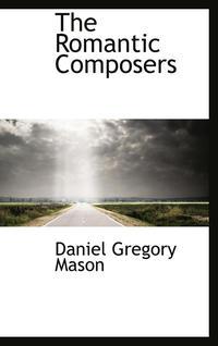 Romantic Composers av Daniel Gregory Mason (Bok)