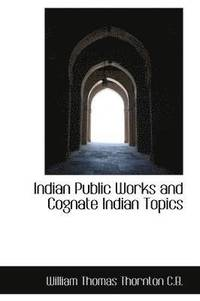 Indian Public Works And Cognate Indian Topics (inbunden)