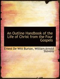 An Outline Handbook of the Life of Christ from the Four Gospels (häftad)