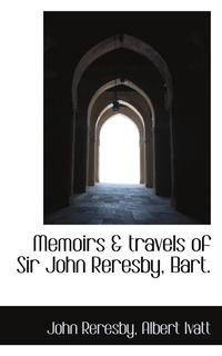 Memoirs &; Travels of Sir John Reresby, Bart. (häftad)
