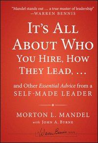 It's All About Who You Hire, How They Lead...and Other Essential Advice from a Self-Made Leader (inbunden)