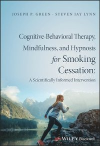 Cognitive-Behavioral Therapy, Mindfulness, and Hypnosis for Smoking Cessation (e-bok)