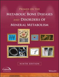 Primer on the Metabolic Bone Diseases and Disorders of Mineral Metabolism (e-bok)