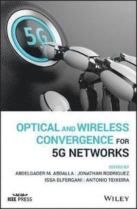 Optical and Wireless Convergence for 5G Networks av Abdelgader M Abdalla,  Jonathan Rodriguez, Issa Elfergani, Antonio Teixeira (Bok)