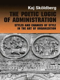 Poetic Logic of Administration (e-bok)